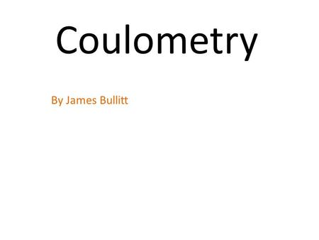 Coulometry By James Bullitt. Constant Voltage Setup Theory Limits Advantages/ Disadvantages Constant Current Titrations.