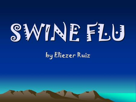 "SWINE FLU by Eliezer Ruiz. SYMPTOMS Cause of swine flu H1N1 (sometimes called ""swine flu"") is a new influenza virus causing illness in people h1n1 flu,"