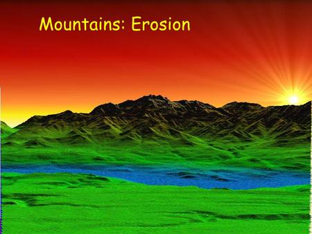 "Mountains: Erosion. Erosion Sediment Regime Sediment ""regime"" of a river is set by the amount and size of material delivered from both hillslopes and."