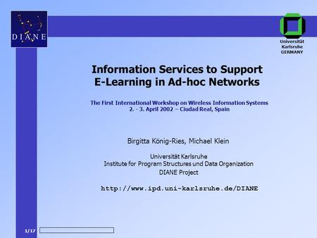 1/17 DIANE Project Birgitta König-Ries, Michael Klein  Information Services to Support E-Learning in Ad-hoc Networks.
