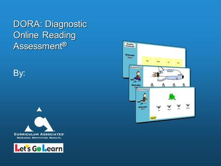 DORA: Diagnostic Online Reading Assessment ® By:.