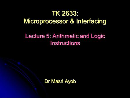Dr Masri Ayob TK 2633: Microprocessor & Interfacing Lecture 5: Arithmetic and Logic Instructions.