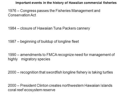 Important events in the history of Hawaiian commercial fisheries 1976 – Congress passes the Fisheries Management and Conservation Act 1984 – closure of.