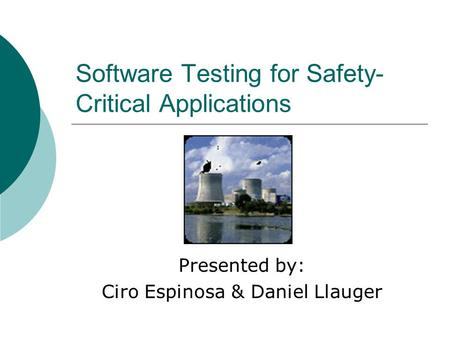 Software Testing for Safety- Critical Applications Presented by: Ciro Espinosa & Daniel Llauger.