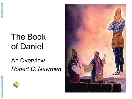 The Book of Daniel An Overview Robert C. Newman Abstracts of Powerpoint Talks - newmanlib.ibri.org -newmanlib.ibri.org.