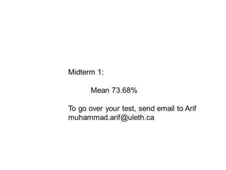 Midterm 1: Mean 73.68% To go over your test, send  to Arif