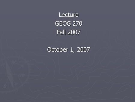 "Lecture GEOG 270 Fall 2007 October 1, 2007. What is ""Sustainability"" A Convergence of Development and Environmental Discourses GEOG 270 Geography of Development."