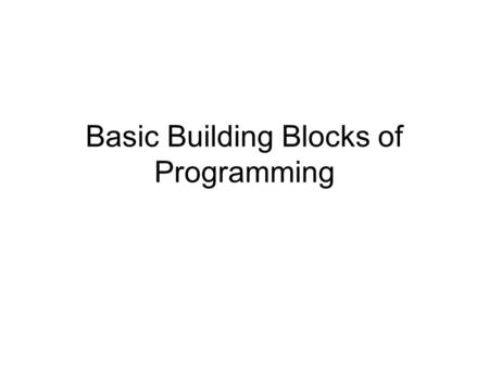 Basic Building Blocks of Programming. Variables and Assignment Think of a variable as an empty container Assignment symbol (=) means putting a value into.