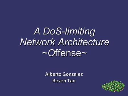 A DoS-limiting Network Architecture ~Offense~ Alberto Gonzalez Keven Tan.