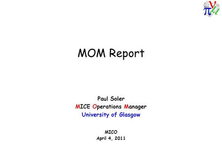 MOM Report Paul Soler MICE Operations Manager University of Glasgow MICO April 4, 2011.