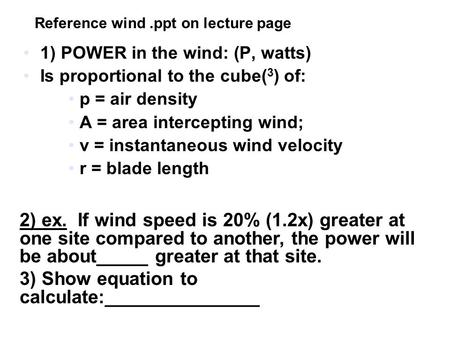 1) POWER in the wind: (P, watts) Is proportional to the cube( 3 ) of: p = air density A = area intercepting wind; v = instantaneous wind velocity r = blade.