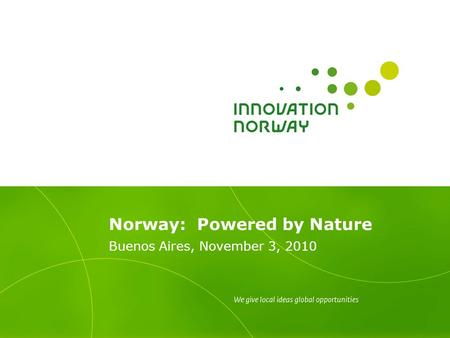 Norway: Powered by Nature Buenos Aires, November 3, 2010.