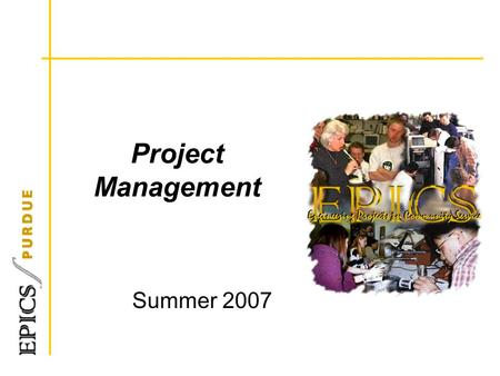 Project Management Summer 2007. Meeting Students' Educational Needs Learning Meeting the Community Organizations' Needs Progress Purdue University Greater.