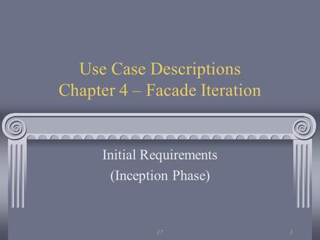 171 Use Case Descriptions Chapter 4 – Facade Iteration Initial Requirements (Inception Phase)