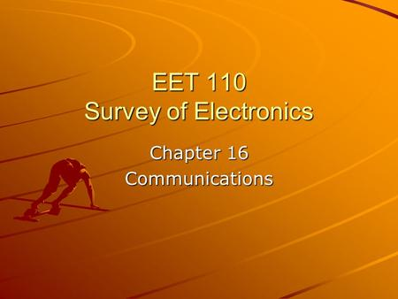 EET 110 Survey of Electronics Chapter 16 Communications.