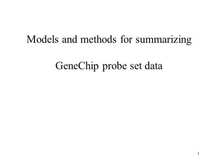 1 Models and methods for summarizing GeneChip probe set data.