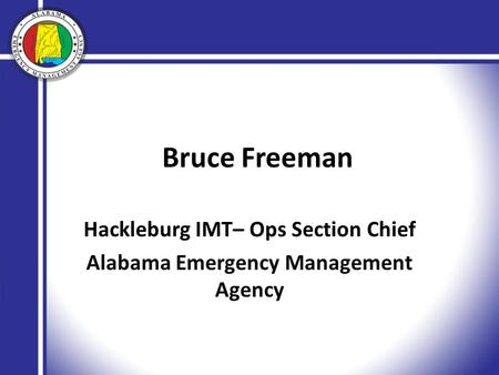 Bruce Freeman Hackleburg IMT– Ops Section Chief Alabama Emergency Management Agency.