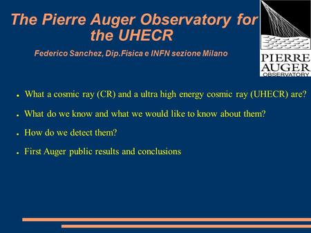 ● What a cosmic ray (CR) and a ultra high energy cosmic ray (UHECR) are? ● What do we know and what we would like to know about them? ● How do we detect.