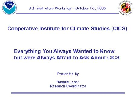 Administrators Workshop – October 26, 2005 Cooperative Institute for Climate Studies (CICS) Everything You Always Wanted to Know but were Always Afraid.