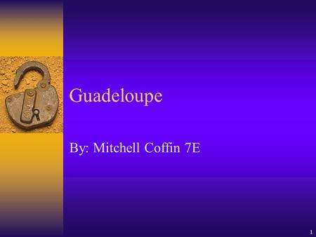 1 Guadeloupe By: Mitchell Coffin 7E. 2 3 Back Round Information  Guadeloupe has been a French island since 1635. The island of Saint-Martin is divided.