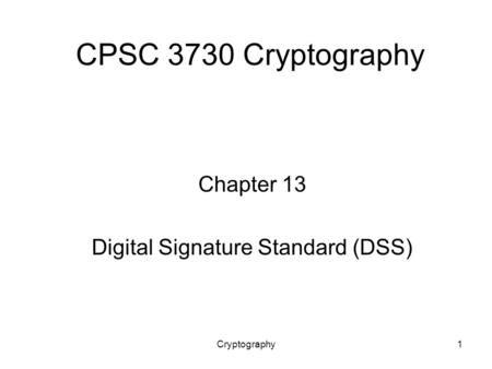 Cryptography1 CPSC 3730 Cryptography Chapter 13 Digital Signature Standard (DSS)