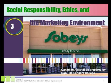 1 Copyright © 2009 by Nelson Education, Ltd. All rights reserved. Chapter 3 3 Social Responsibility, Ethics, and the Marketing Environment Canadian Adaptation.
