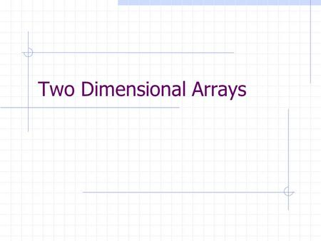 Two Dimensional Arrays. One dimension Rank 1 Array INTEGER, DIMENSION (3) :: a Row 1 Row 2 Row 3.