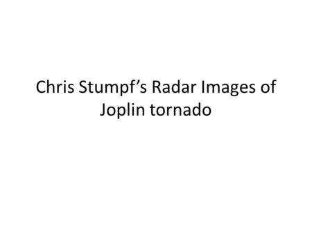 Chris Stumpf's Radar Images of Joplin tornado. 0.5 Base Reflectivity.