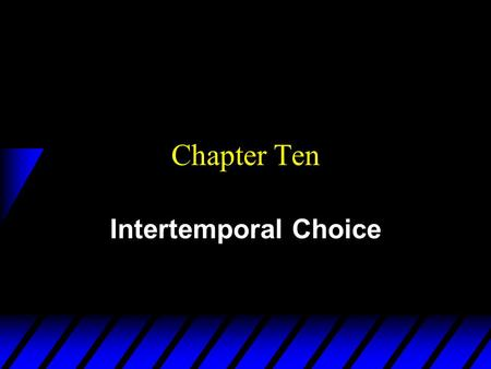 Chapter Ten Intertemporal Choice. Future Value u Given an interest rate r the future value one period from now of $1 is u Given an interest rate r the.