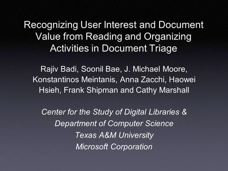 Recognizing User Interest and Document Value from Reading and Organizing Activities in Document Triage Rajiv Badi, Soonil Bae, J. Michael Moore, Konstantinos.