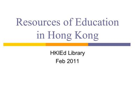 Resources of Education in Hong Kong HKIEd Library Feb 2011.