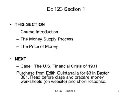 Ec 123 Section 11 THIS SECTION –Course Introduction –The Money Supply Process –The Price of Money NEXT –Case: The U.S. Financial Crisis of 1931 Purchase.