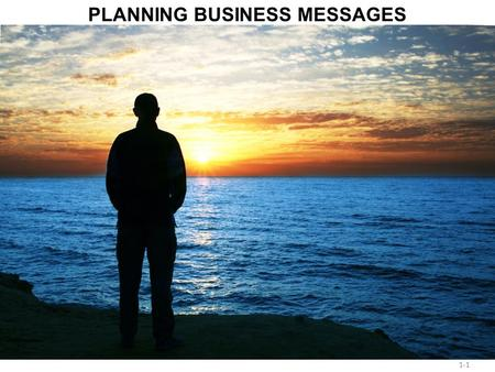Chapter 1 - 1 1-1 PLANNING BUSINESS MESSAGES. Chapter 1 - 2 Case: Requesting a recommendation After four years' study in Northeastern University, you.