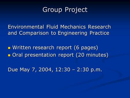 Group Project Environmental Fluid Mechanics Research and Comparison to Engineering Practice Written research report (6 pages) Written research report (6.