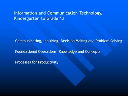 Communicating, Inquiring, Decision Making and Problem Solving Foundational Operations, Knowledge and Concepts Processes for Productivity Information and.