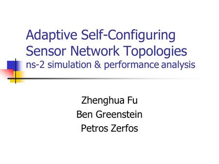 Adaptive Self-Configuring Sensor Network Topologies ns-2 simulation & performance analysis Zhenghua Fu Ben Greenstein Petros Zerfos.
