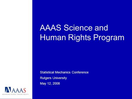 AAAS Science and Human Rights Program Statistical Mechanics Conference Rutgers University May 12, 2008.