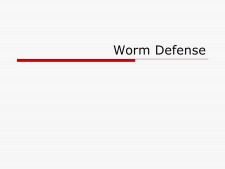 Worm Defense. Outline  Internet Quarantine: Requirements for Containing Self-Propagating Code  Netbait: a Distributed Worm Detection Service  Midgard.