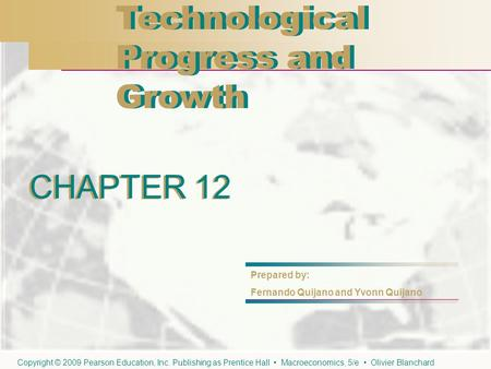 CHAPTER 12 Technological Progress and Growth Technological Progress and Growth CHAPTER 12 Prepared by: Fernando Quijano and Yvonn Quijano Copyright © 2009.