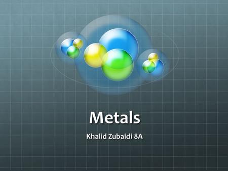 Metals Khalid Zubaidi 8A. Info In this PowerPoint presentation, I will list some deferent metals from different areas of the reactivity chart. I will.