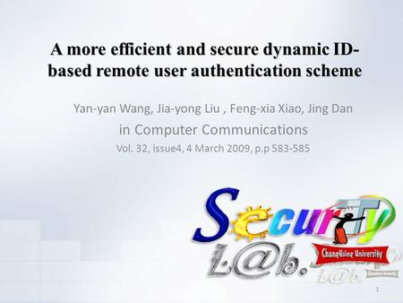 A more efficient and secure dynamic ID- based remote user authentication scheme Yan-yan Wang, Jia-yong Liu, Feng-xia Xiao, Jing Dan in Computer Communications.