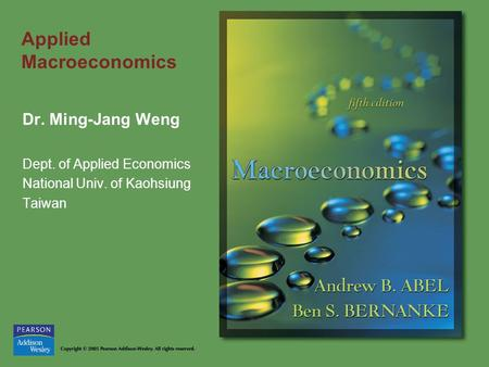 Applied Macroeconomics Dr. Ming-Jang Weng Dept. of Applied Economics National Univ. of Kaohsiung Taiwan.