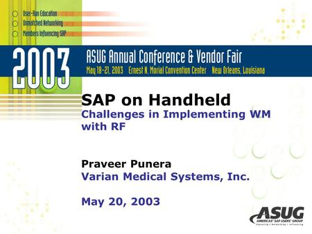 SAP on Handheld Challenges in Implementing WM with RF Praveer Punera Varian Medical Systems, Inc. May 20, 2003.