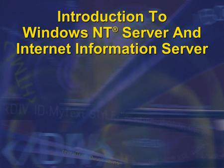 Introduction To Windows NT ® Server And Internet Information Server.
