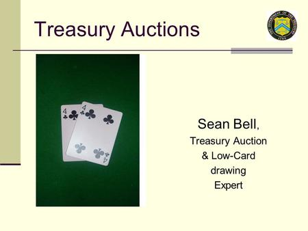 Treasury Auctions Sean Bell, Treasury Auction & Low-Card drawing Expert.