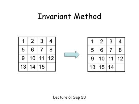 Invariant Method Lecture 6: Sep 23 1234 5678 9101112 131415 1234 5678 9101112 131514.