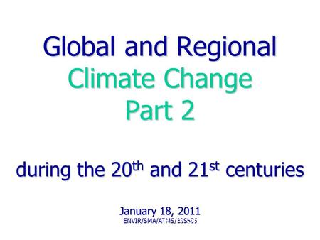 Global and Regional Climate Change Part 2 during the 20 th and 21 st centuries January 18, 2011 ENVIR/SMA/ATMS/ESS585 Amy Snover, ATMS 585 2003.