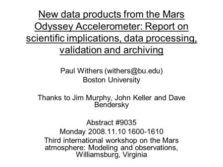 New data products from the Mars Odyssey Accelerometer: Report on scientific implications, data processing, validation and archiving Paul Withers