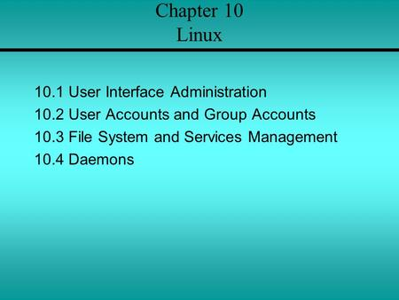 Chapter 10 Linux 10.1 User Interface Administration