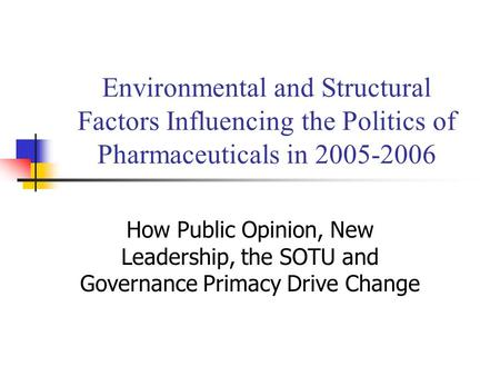 Environmental and Structural Factors Influencing the Politics of Pharmaceuticals in 2005-2006 How Public Opinion, New Leadership, the SOTU and Governance.